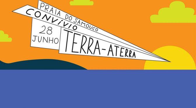 Esta sexta-feira: convívio TERRA-ATERRA na Praia do Samouco!